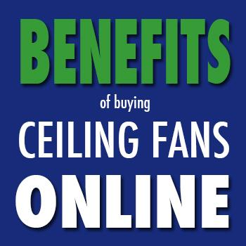 BUY CEILING FANS ONLINE: THE BENEFITS OF SHOPPING FANDIEGO.COM