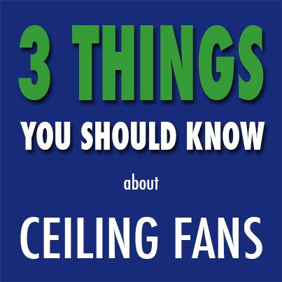 CEILING FANS: 3 THINGS YOU NEED TO KNOW