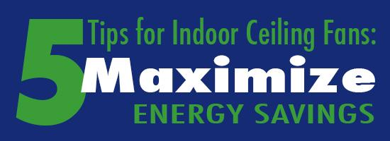 5 TIPS FOR INDOOR CEILING FANS: MAXIMIZE ENERGY SAVINGS